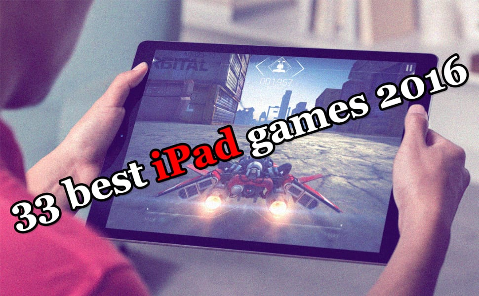 33 best iPad games 2016