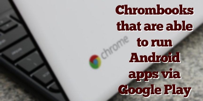 Chromebooks running with Google PLay