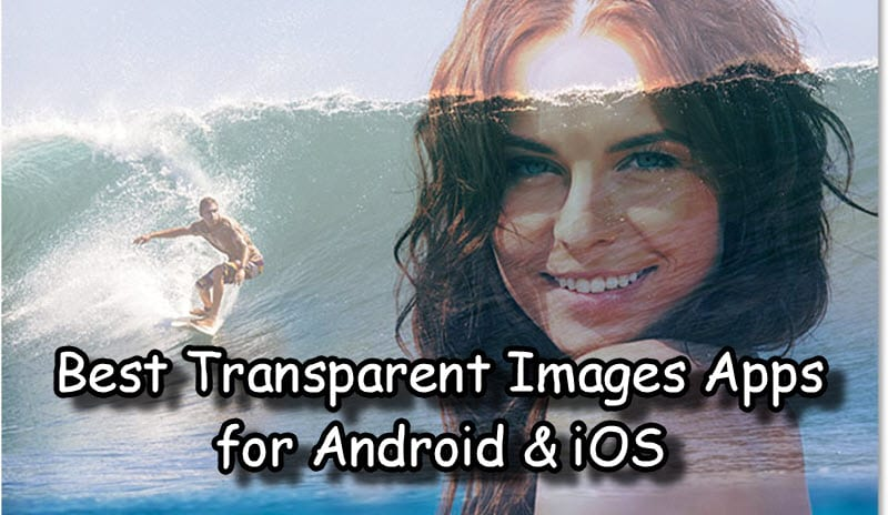 Best Transparent Images Apps for Android & iOS