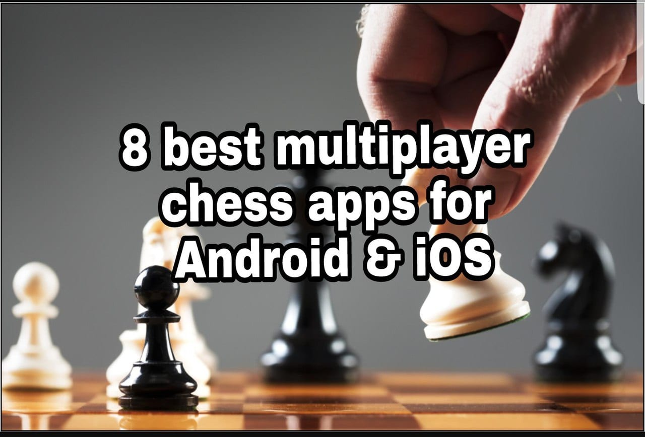8 Best Multiplayer Chess Apps for Android & iOS | Free apps for