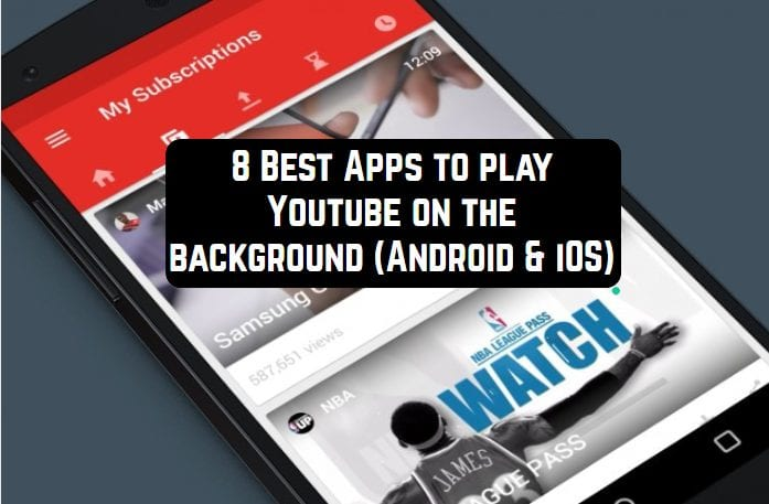 8 Best Apps To Play Youtube On The Background Android Ios Free Apps For Android And Ios