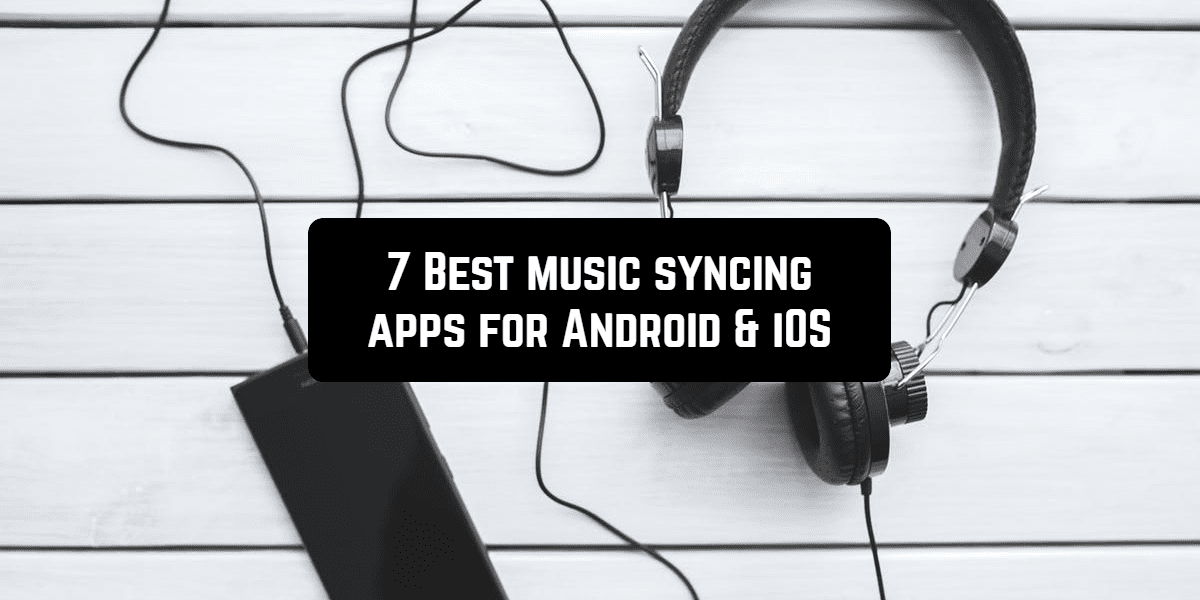 7 Best music sync apps for Android & iOS | Free apps for Android and iOS