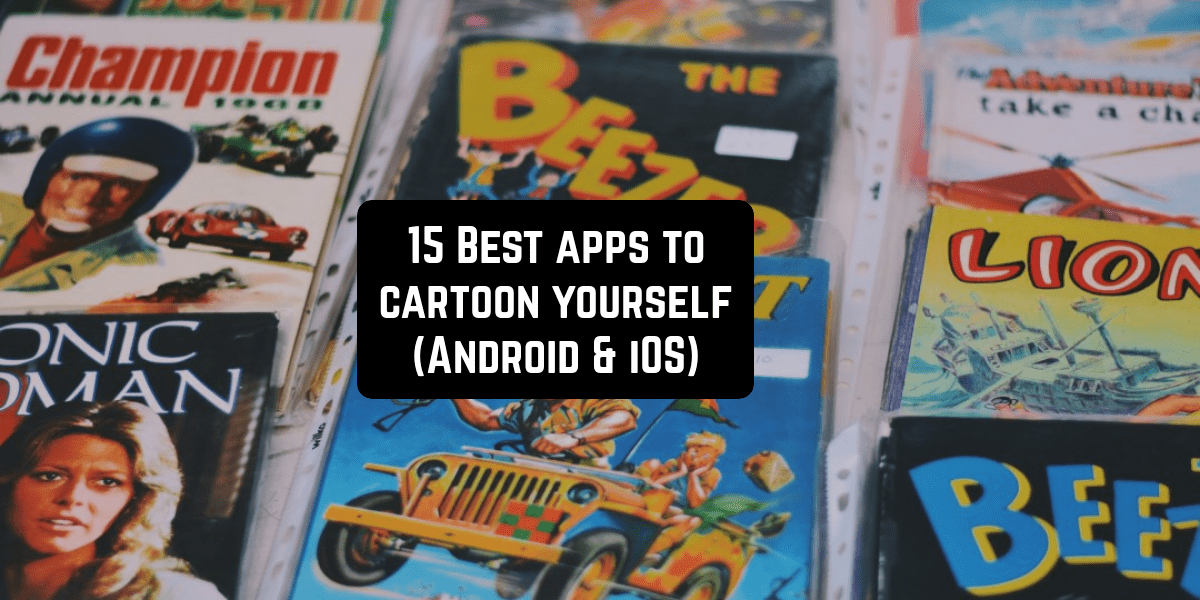 15 Best apps to cartoon yourself (Android & iOS)