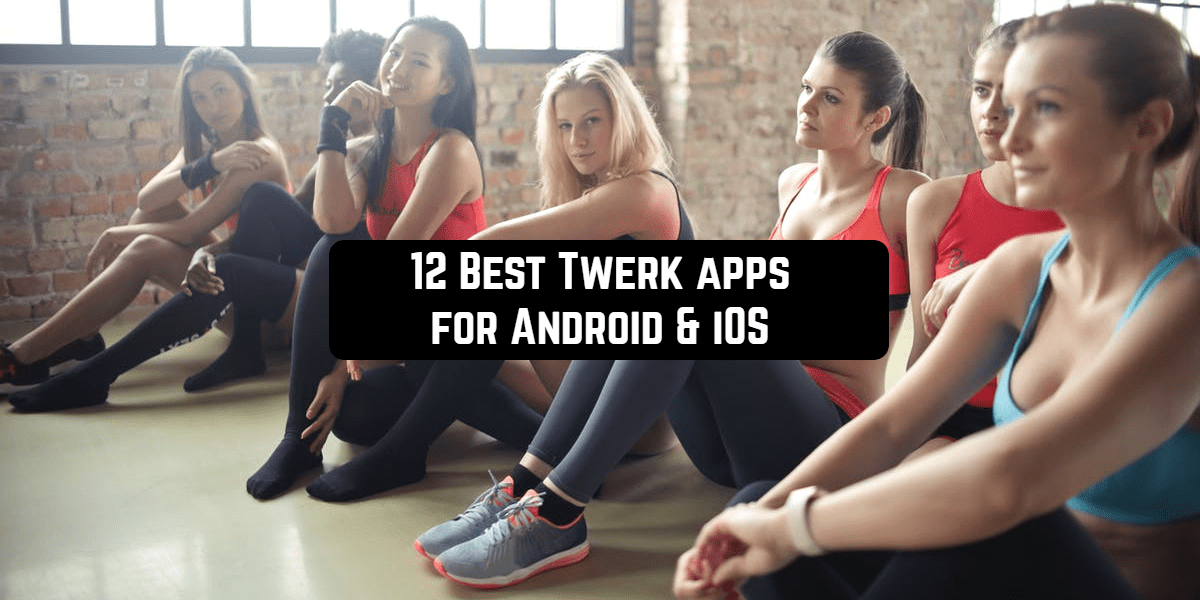 12 best twerk apps for android & ios