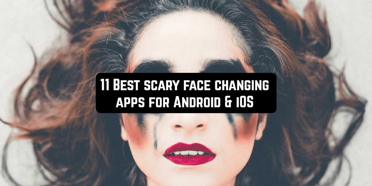 scary face changing apps front