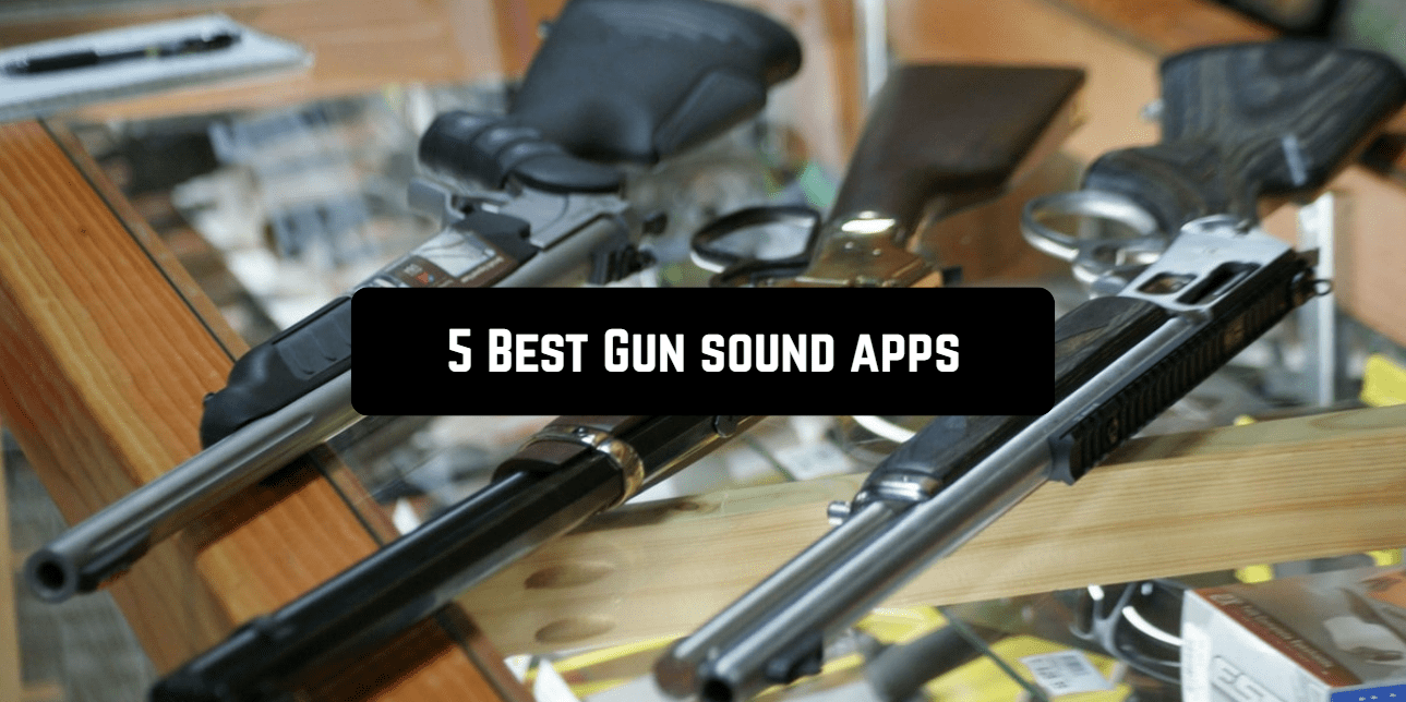 5 Best Gun sound apps