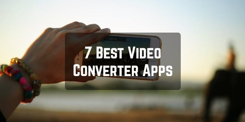 7 Best Video Converter Apps