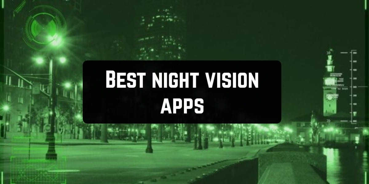 11 Best Night Vision Apps For Android Ios Free Apps For Android And Ios