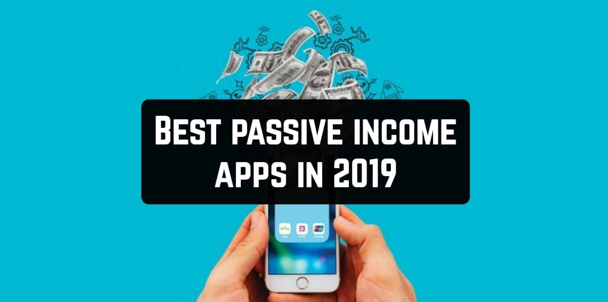 15 Best passive income apps in 2019 (Android & iOS) | Free