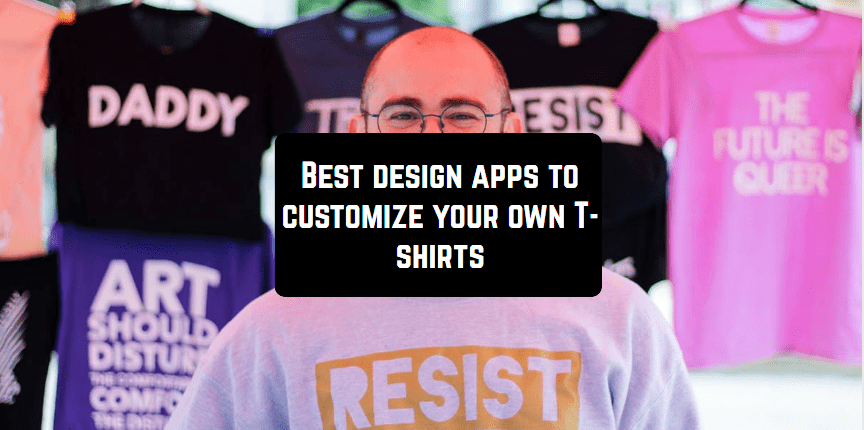 7 Best Design Apps To Customize Your Own T Shirts Free Apps For Android And Ios