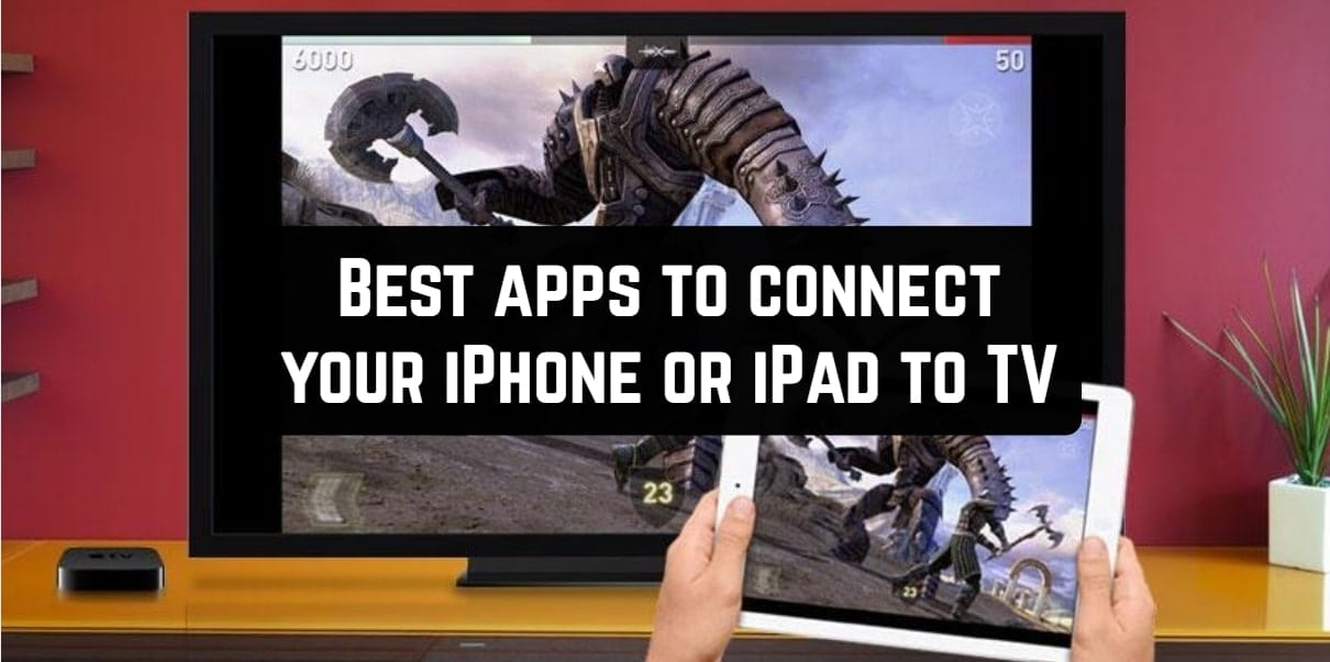 Best apps to connect your iPhone or iPad to TV