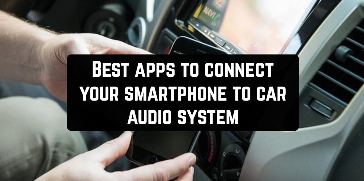 Best apps to connect your smartphone to car audio system