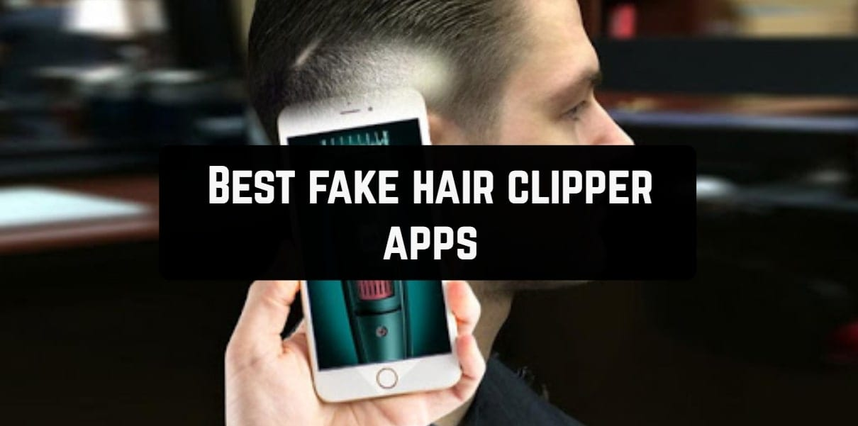 Best fake hair clipper apps