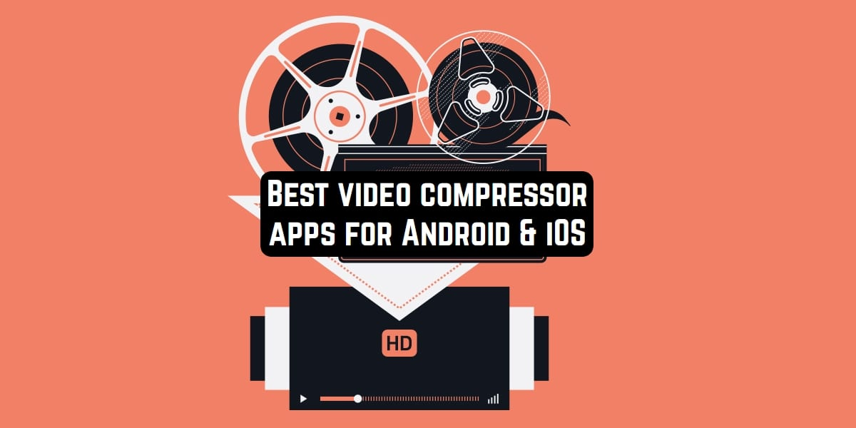 Best video compressor apps for Android & iOS