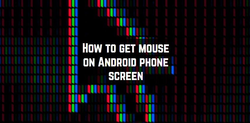 How to get mouse on Android phone screen