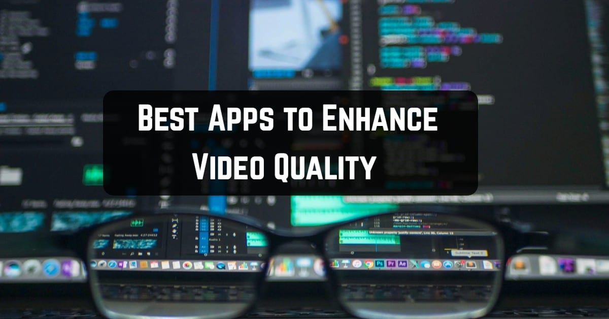 9 Best Apps to Enhance Video Quality on Android & iOS