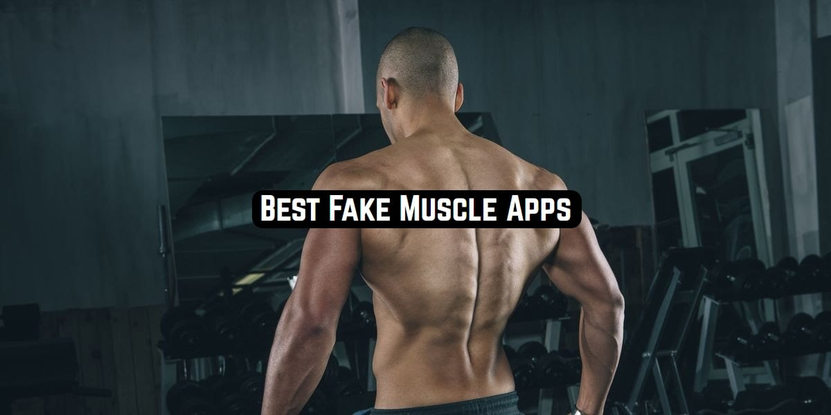 fake muscle apps