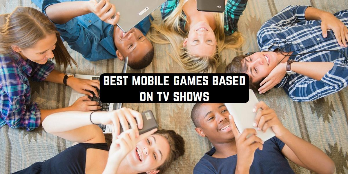 Best Mobile Games Based on TV Shows