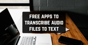 Free Apps to Transcribe Audio Files to Text