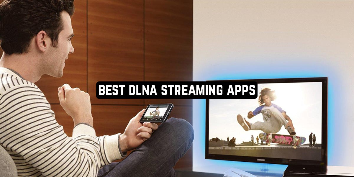 Best DLNA Streaming Apps