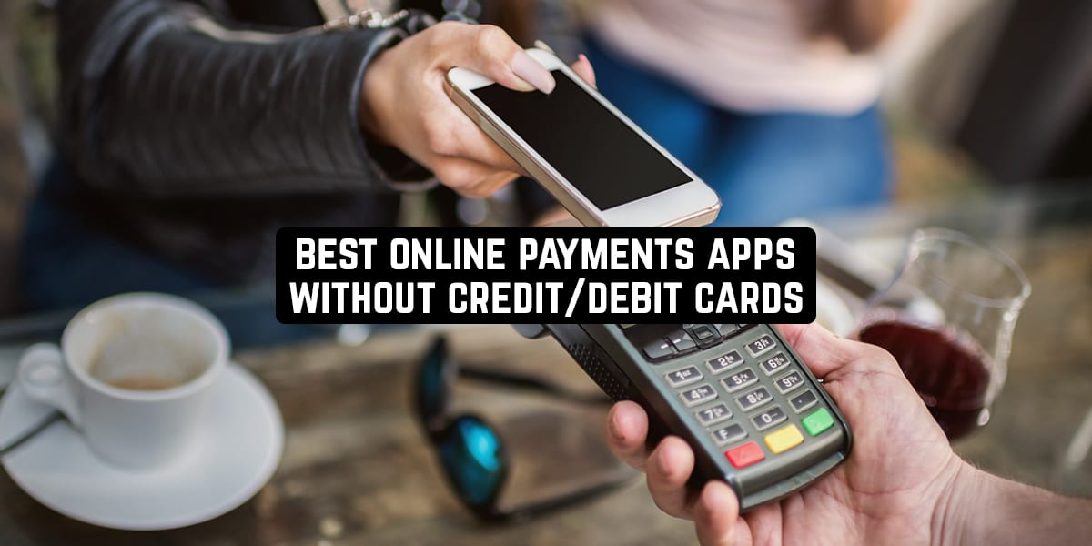 Best Online Payments Apps Without Credit Debit Cards