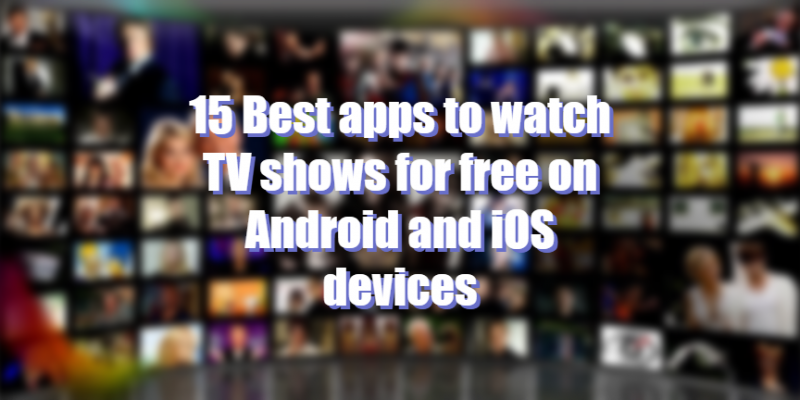 15 Best apps to watch TV shows for free on Android and iOS