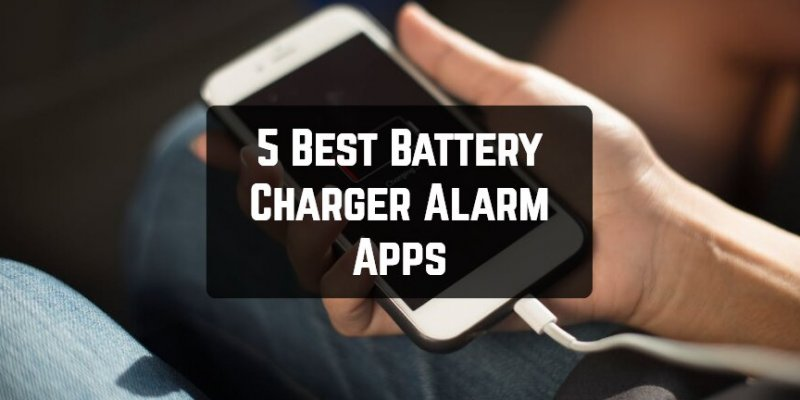 5 Best Battery Charger Alarm Apps for Android & iOS