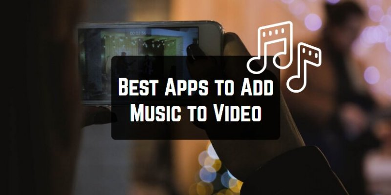 11 Best Apps to Add Music to Video (Android & iOS)