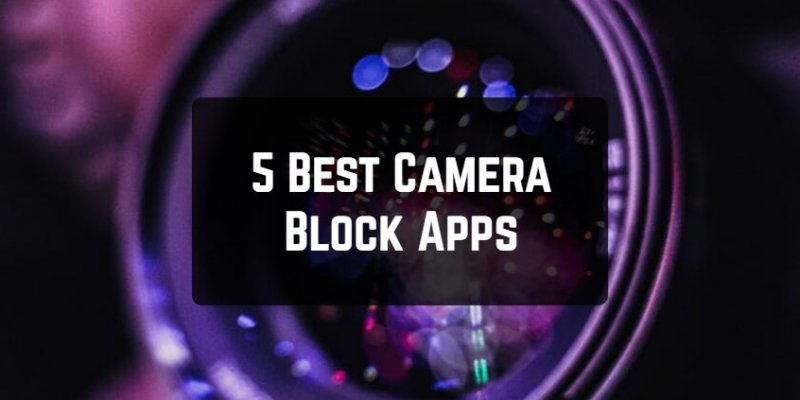 5 Best Camera Block Apps for Android