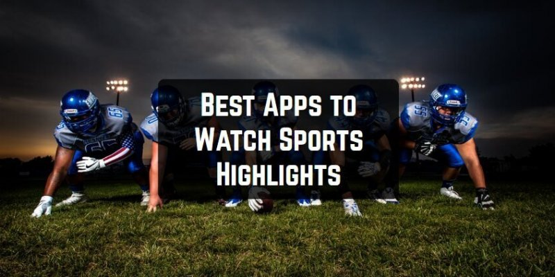 9 Best Apps to Watch Sports Highlights (Android & iOS)