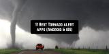 11 Best Tornado alert apps (Android & iOS)