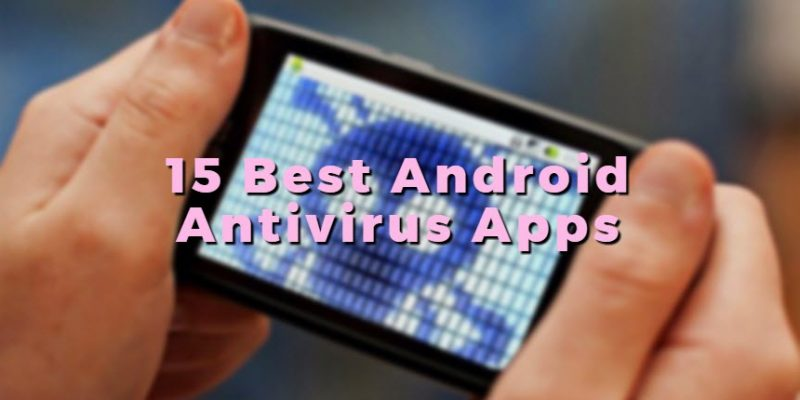 15 Best Android Antivirus Apps
