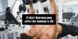 15 Best Bodybuilding apps for Android & iOS