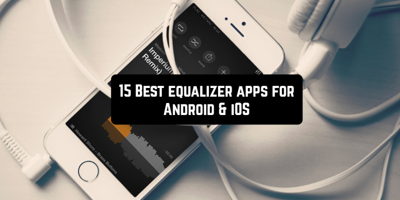 15 Best equalizer apps for Android & iOS (improve sound)