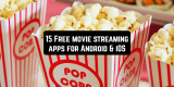 15 Free Movie Streaming Apps for Android & iOS