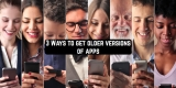 3 Ways to get older versions of apps