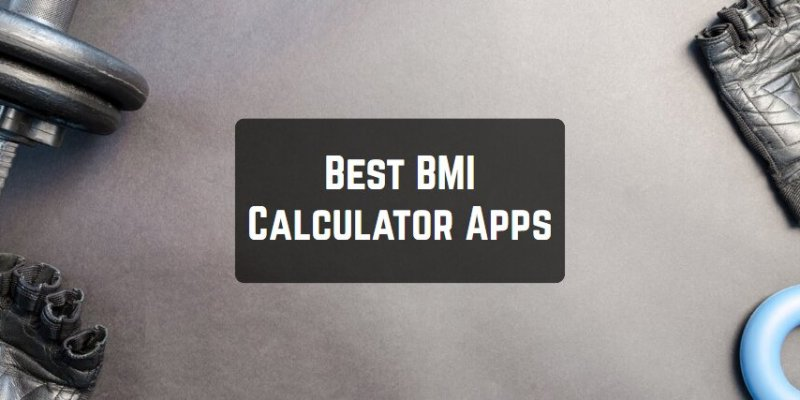 11 Best BMI Calculator Apps for Android & iOS