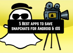 5 Best apps to save snapchats for Android & iOS