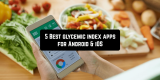 5 Best glycemic index apps for Android & iOS