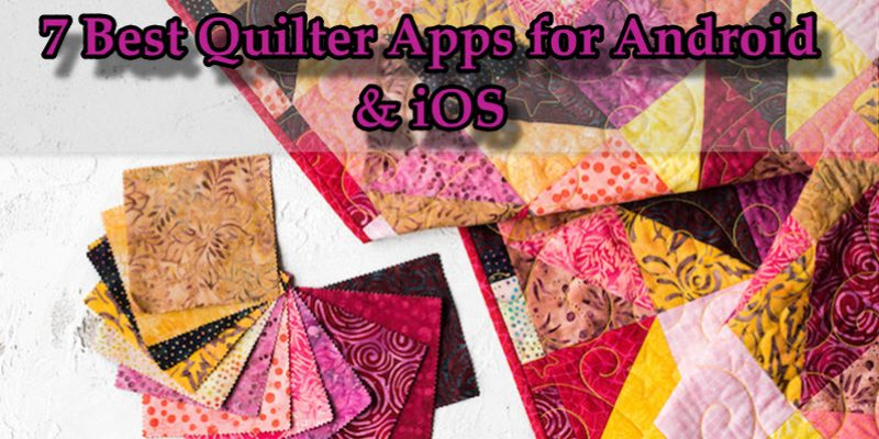 7 Best Quilter Apps for Android & iOS