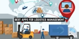 9 Best Apps for Logistics Management (Android & iOS)