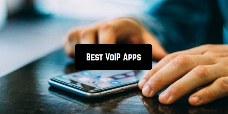 11 Best VoIP Apps for Android & iOS
