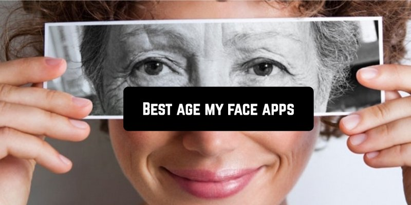 9 Best age my face apps for Android & iOS 2019