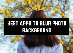 11 Best apps to blur photo background (Android & iOS)
