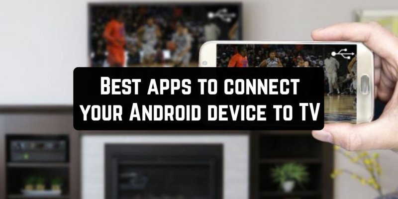 11 Best apps to connect your Android device to TV