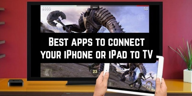 9 Best apps to connect your iPhone or iPad to TV