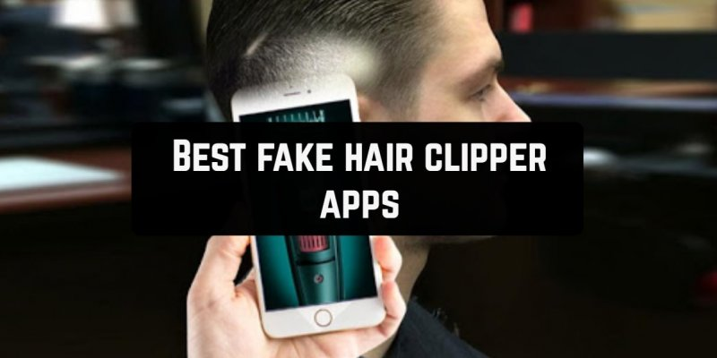 11 Best fake hair clipper apps for Android & iOS