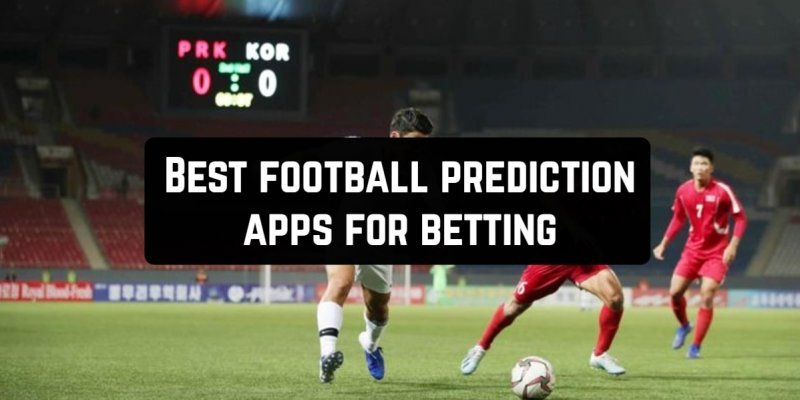 11 Best football prediction apps for betting (Android & iOS)