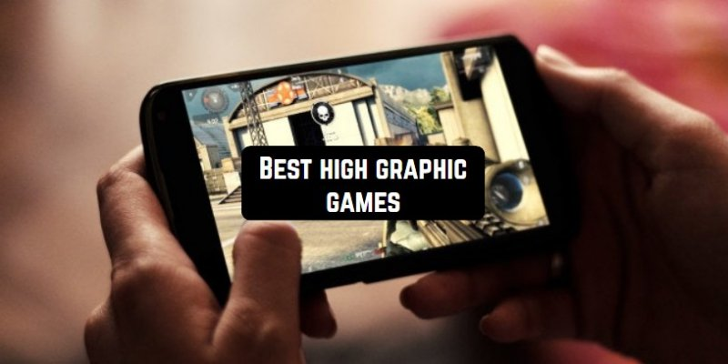 13 Best high graphic games for Android & iOS