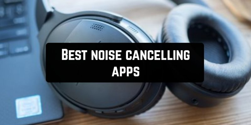 9 Best noise canceling apps for Android & iOS